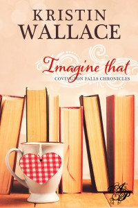 Imagine That, Covington Falls Chronicles, by Kristin Wallace